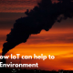 5 Ways IoT is helping the Environment