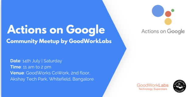 Actions on Google Community Meetup by GoodWorkLabs