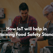 5 Ways IoT can Maintain Food Safety Standards