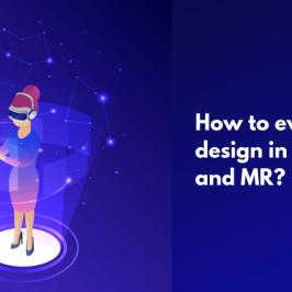 Design Tips: How to evaluate the design in VR, AR, and MR?