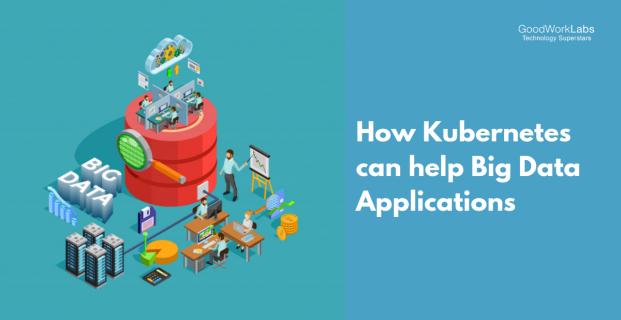 How Kubernetes Can Help Big Data Applications