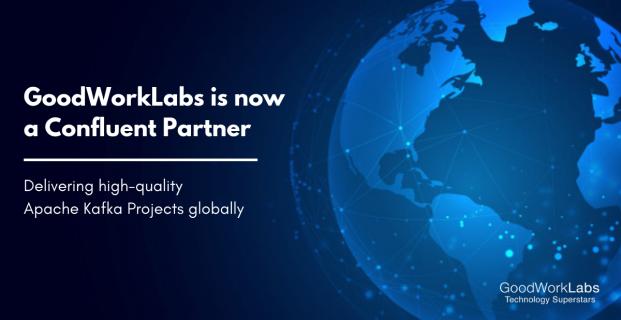 GoodWorkLabs is now a Confluent Partner – Apache Kafka
