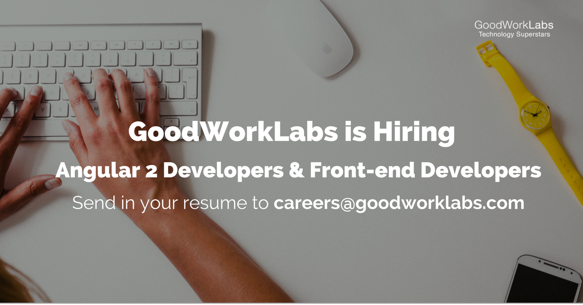 goodworklabs is hiring angular front end developers