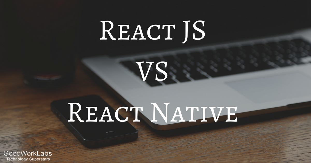 Which is Better React JS Or React Native for Mobile Apps Development