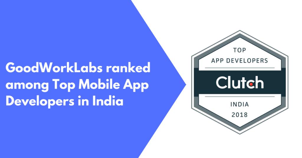 GoodWorkLabs - Top Mobile App Developers in India 2018