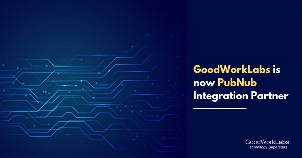 GoodWorkLabs is now PubNub Integration Partner